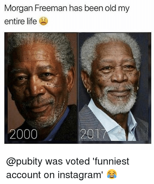 Instagram, Life, and Memes: Morgan Freeman has been old my  entire life  2000  201 @pubity was voted 'funniest account on instagram' 😂