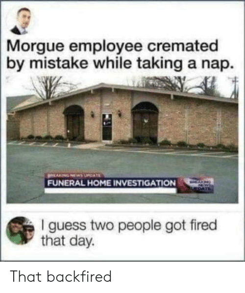 Morgue Employee Cremated by Mistake While Taking a Nap FUNERAL HOME