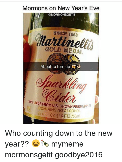 Apple, Fresh, and Juice: Mormons on New Year's Eve  @MORMONSGETIT  SINCE 1868  GOLD MEDAL  About to turn up  JUICE FROM Us. GROWN FRESH APPLE  CONTAINS NO ALCOHOL  FL. oz. 1,6 PT) 750ml Who counting down to the new year?? 😆🍾 mymeme mormonsgetit goodbye2016