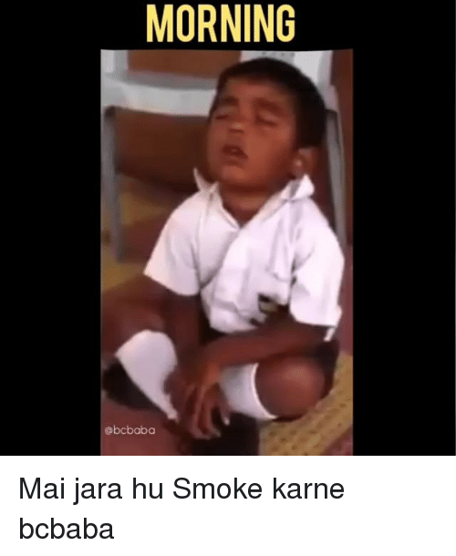Memes, 🤖, and Smoke: MORNING  @bcbaba Mai jara hu Smoke karne bcbaba
