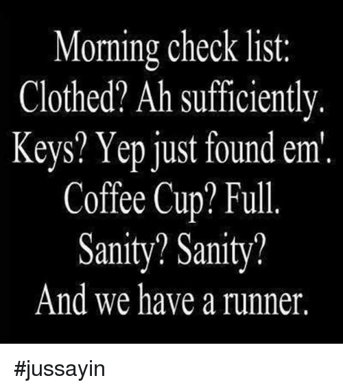 Dank, 🤖, and Key: Morning checklist  Clothed? Ah sufficiently.  Keys? Yep just found em'  Coffee Cup? Full  Sanity? Sanity?  And we have a runner #jussayin