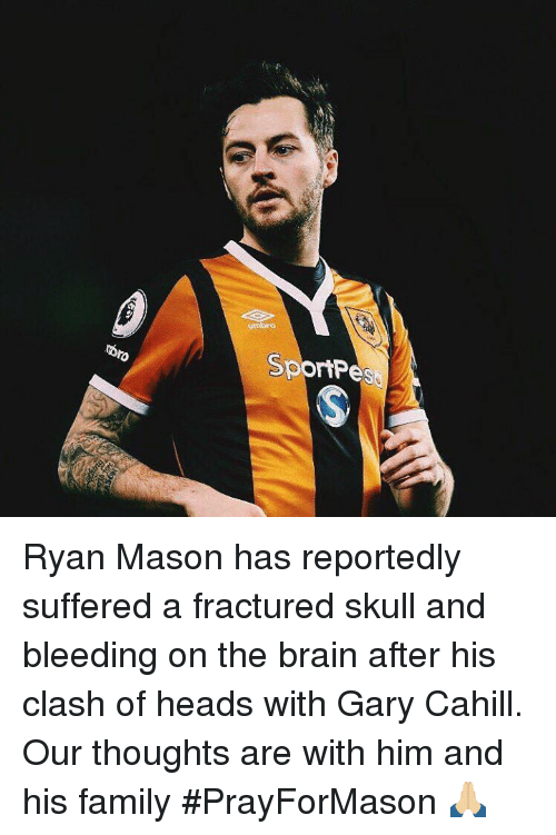 Memes, Skull, and 🤖: moro  SportPe Ryan Mason has reportedly suffered a fractured skull and bleeding on the brain after his clash of heads with Gary Cahill.  Our thoughts are with him and his family #PrayForMason 🙏🏼