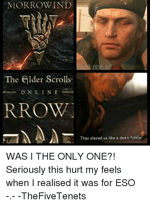 Memes, Only One, and 🤖: MORROW IND  The elder Scrolls  O N L I N E  RROW  They played us like a dann fiddle! WAS I THE ONLY ONE?! Seriously this hurt my feels when I realised it was for ESO -.- -TheFiveTenets