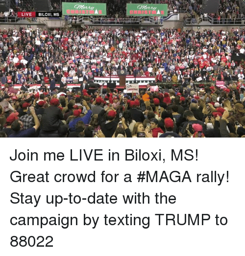 Texting, Date, and join.me: Morry  LIVE BILOXI, MS Join me LIVE in Biloxi, MS! Great crowd for a #MAGA rally!  Stay up-to-date with the campaign by texting TRUMP to 88022