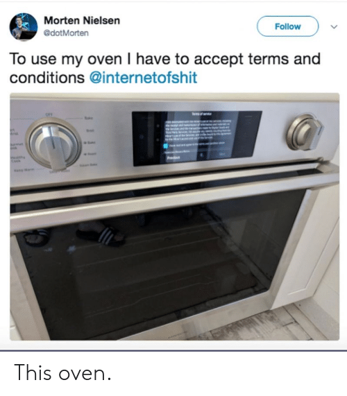 Nielsen, Accept, and Oven: Morten Nielsen  Follow  @dotMorten  To use my oven I have to accept terms and  conditions @internetofshit  ath This oven.