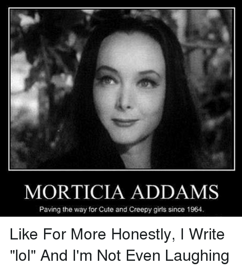 morticia addams paving the way for cute and creepy girls 8938659 ✅ 25 best memes about creepy girl creepy girl memes,Creepy Memes