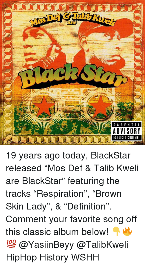 """Memes, Mos Def, and Parental Advisory: Mos Def &Talib  are  PARENTAL  ADVISORY  EXPLICIT CONTENT 19 years ago today, BlackStar released """"Mos Def & Talib Kweli are BlackStar"""" featuring the tracks """"Respiration"""", """"Brown Skin Lady"""", & """"Definition"""". Comment your favorite song off this classic album below! 👇🔥💯 @YasiinBeyy @TalibKweli HipHop History WSHH"""