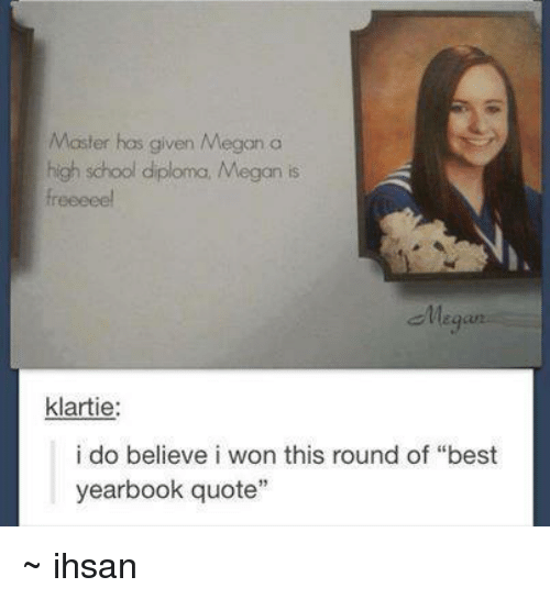 25 best yearbook quotes memes yearbooks memes freeeee memes dank memes high school and high mosher has given megon a high school urtaz Choice Image