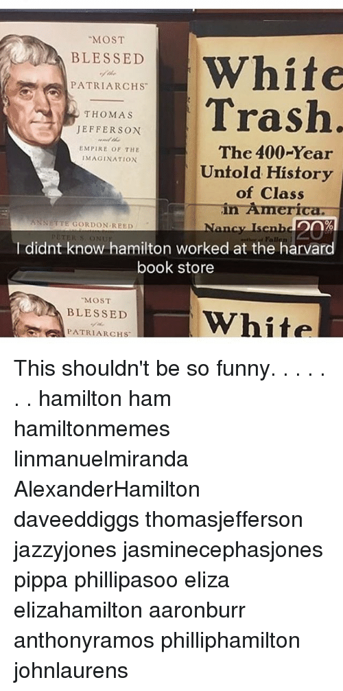 most a blessed white patriarch s trash thomas jefferson empire 21118500 25 best funny hamilton memes its not memes, wifie memes