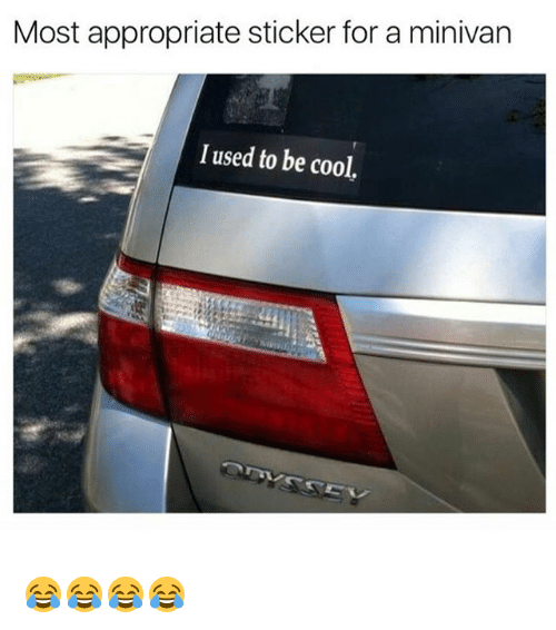 Memes And Be Cool Most Appropriate Sticker For A Minivan Used To