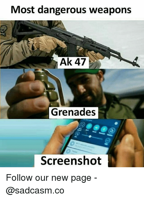 Memes, Ak-47, and 🤖: Most dangerous weapons  Ak 47  Grenades  Screenshot Follow our new page - @sadcasm.co