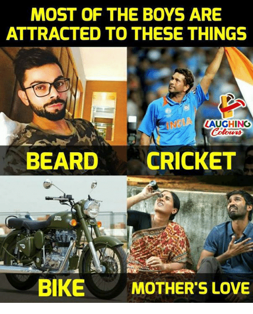 Love, Mothers, and Indianpeoplefacebook: MOST OF THE BOYS ARE  ATTRACTED TO THESE THINGS  AUGHING  BEARDCRICKET  BIKE  MOTHER'S LOVE