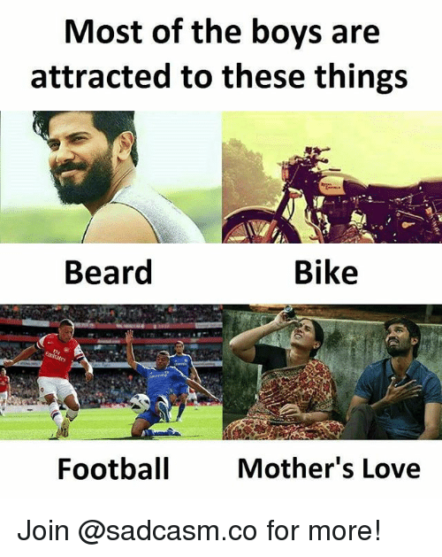 Beard, Football, and Love: Most of the boys are  attracted to these things  Beard  Bike  Football  Mother's Love Join @sadcasm.co for more!