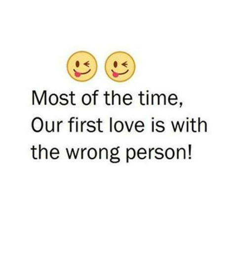 Most of the Time Our First Love Is With the Wrong Person!   Love