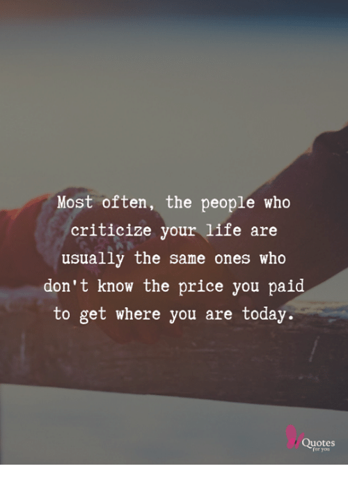 Most Often The People Who Criticize Your Life Are Usually The Same Custom Today Quotes About Life