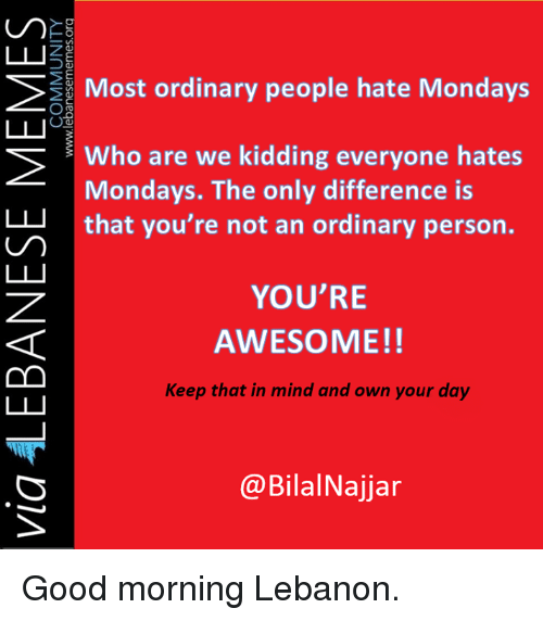 64021d520 Mondays, Good Morning, and Good: Most ordinary people hate Mondays OU Who  are