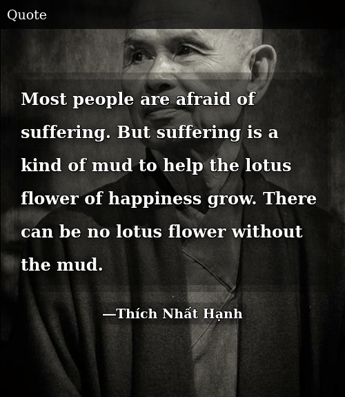 Most People Are Afraid Of Suffering But Suffering Is A Kind Of Mud