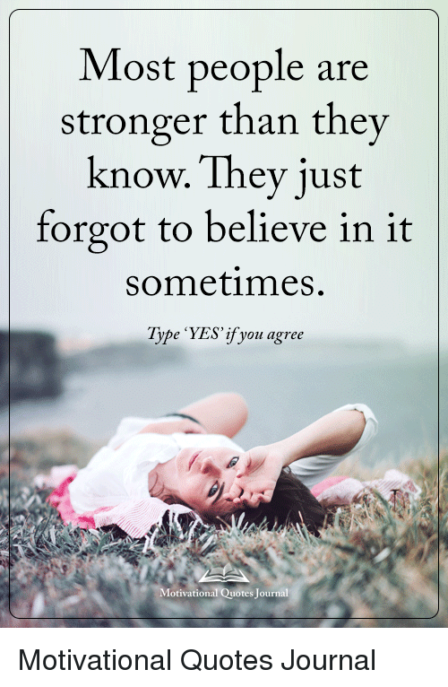 Most People Are Stronger Than They Know They Just Forgot To Believe