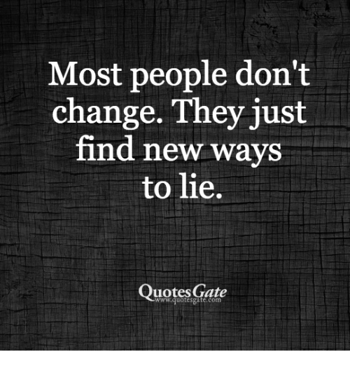Most People Dont Change They Just Find New Wavs To Lie Quotes Gate