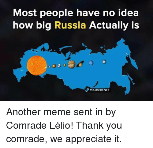 Meme, Thank You, and Appreciate: Most people have no idea  how big Russia Actually is  θ vlA 8SHIT.NET Another meme sent in by Comrade Lélio! Thank you comrade, we appreciate it.