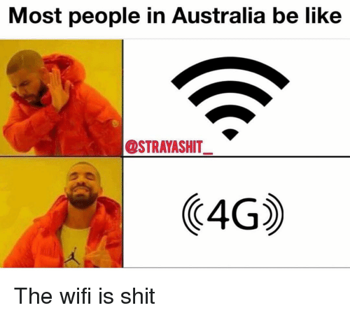 Be Like, Memes, and Shit: Most people in Australia be like  STRAYASHIT  4G The wifi is shit