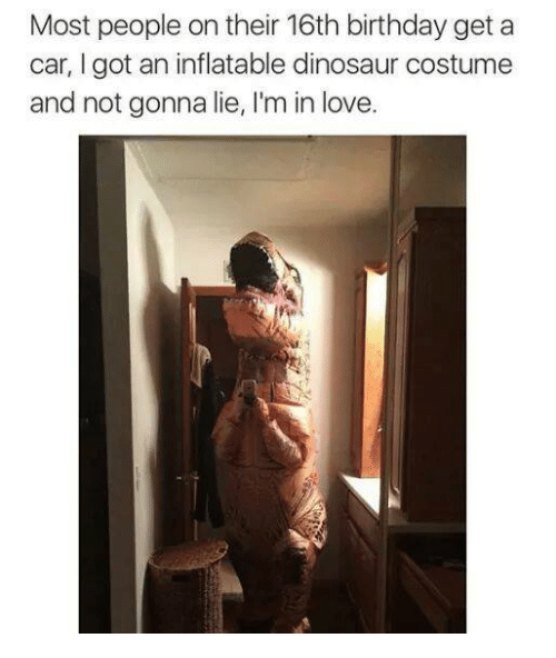 most people on their 16th birthday get a car i 27349314 ✅ 25 best memes about dinosaur costume dinosaur costume memes