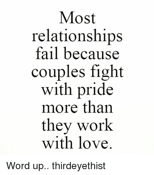 Fail Love And Memes Most Relationships Fail Because Couples Fight Oride More Than