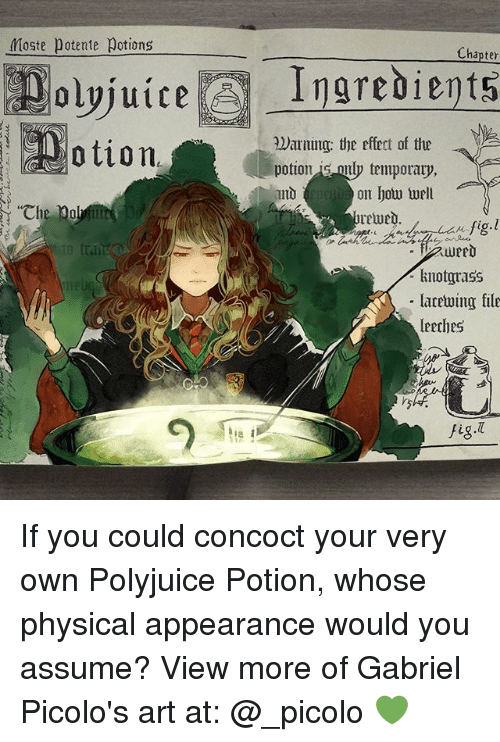 "Memes, Physical, and 🤖: Moste Potente ot  iong  Chapter  Darning: the efect of the  potion is mly temporary,  on how well  otion.  ""Che Doli  ewed  knotgrass  lacewing file  leethes  Fig. If you could concoct your very own Polyjuice Potion, whose physical appearance would you assume? View more of Gabriel Picolo's art at: @_picolo 💚"