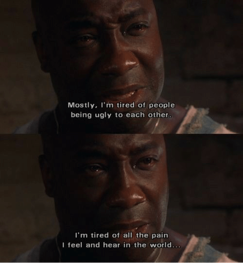 Ugly, World, and Pain: Mostly, I'm tired of people  being ugly to each other  I'm tired of all the pain  I feel and hear in the world