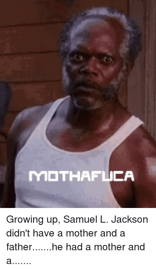 Funny, Growing Up, and Samuel L. Jackson: MOTHAFUCA