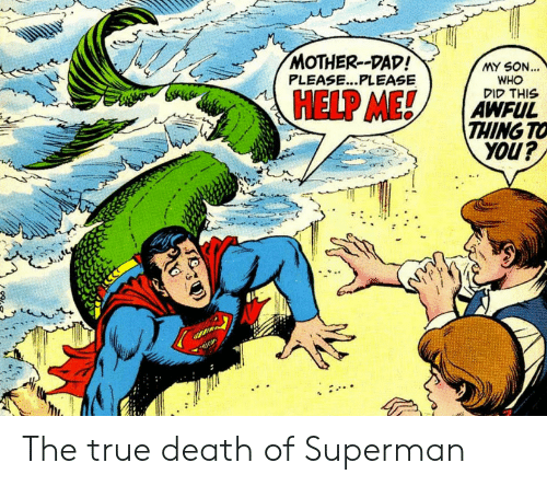 Dad, Superman, and True: MOTHER-DAD!  PLEASE...PLEASE  MY SON...  WHO  סוק THIS  HELP ME!  AWFUL  THING TO  inok The true death of Superman