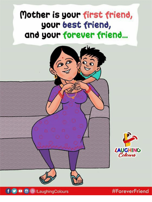Best Friend, Best, and Forever: Mother is your first friend,  your best friend,  and your forever friend...  LAUGHING  fo /LaughingColours