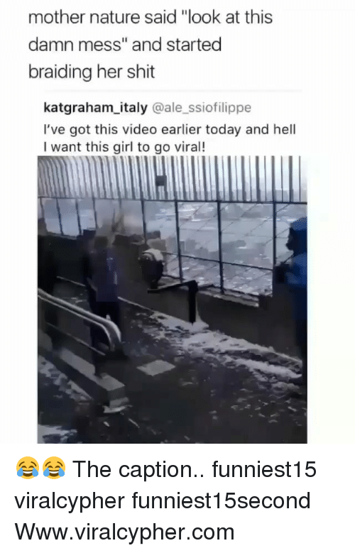 """Funny, Shit, and Girl: mother nature said """"look at this  damn mess"""" and started  braiding her shit  katgraham_italy @ale_ssiofilippe  l've got this video earlier today and hell  I want this girl to go viral! 😂😂 The caption.. funniest15 viralcypher funniest15second Www.viralcypher.com"""