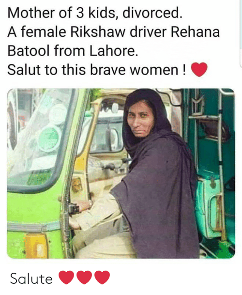 Memes, Brave, and Kids: Mother of 3 kids, divorced  A female Rikshaw driver Rehana  Batool from Lahore,  Salut to this brave women! Salute ❤❤❤