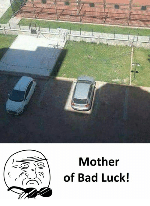 Bad, Luck, and Bad Luck: Mother  of Bad Luck!