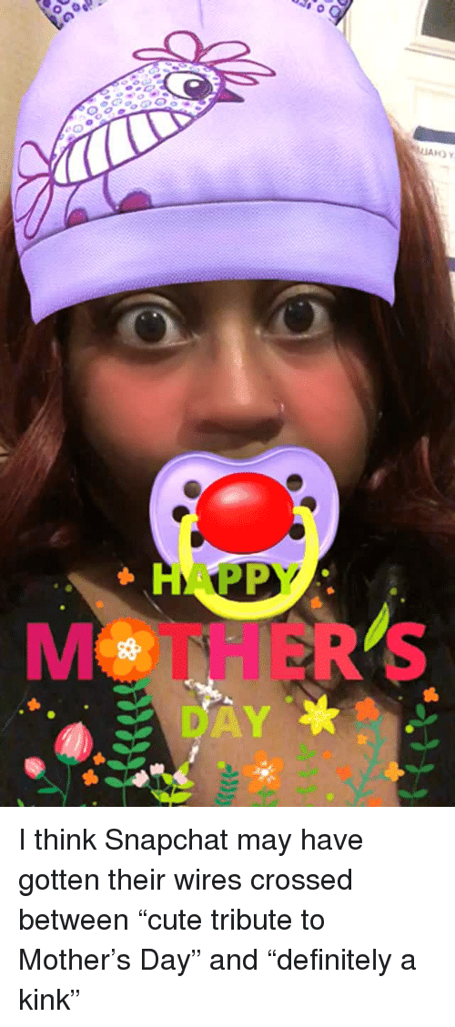 Cute, Definitely, and Snapchat: MOTHERs <p>I think Snapchat may have gotten their wires crossed between &ldquo;cute tribute to Mother&rsquo;s Day&rdquo; and &ldquo;definitely a kink&rdquo;</p>