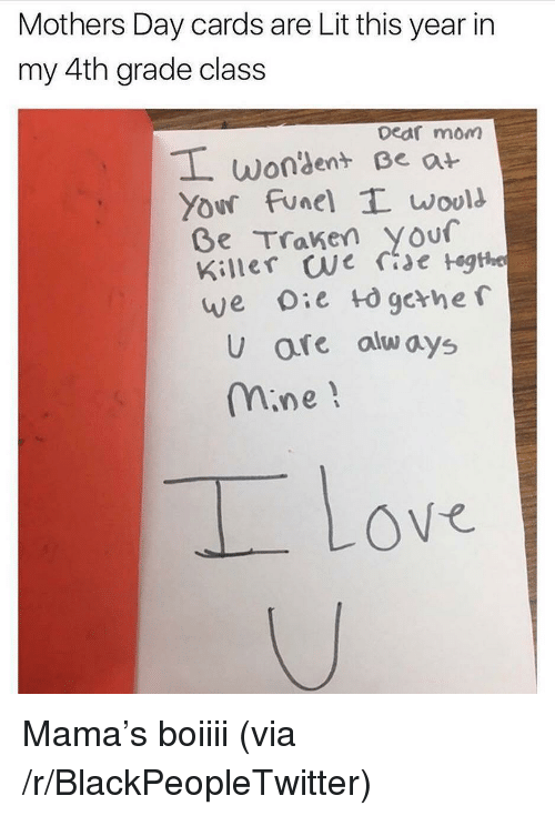 Blackpeopletwitter, Lit, and Love: Mothers Day cards are Lit this year in  my 4th grade class  Deaf mom  wongent Beat  Your Funel T wool  Ge Traken your  Killer we re tegthe  U are alw ays  mine!  Love <p>Mama&rsquo;s boiiii (via /r/BlackPeopleTwitter)</p>