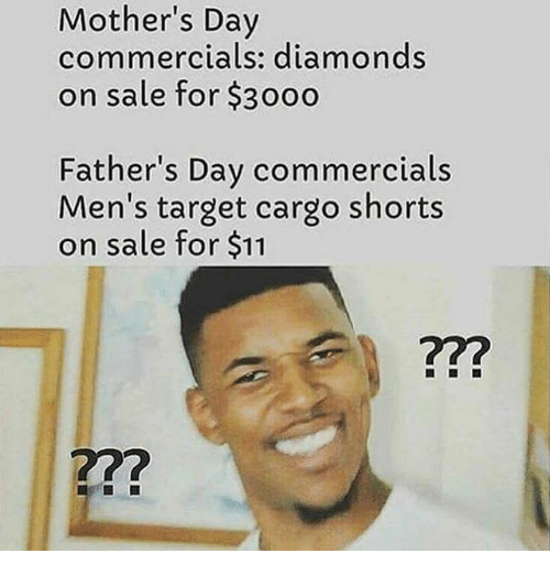 mothers day commercials diamonds on sale for 30oo fathers day 23614179 ✅ 25 best memes about cargo shorts cargo shorts memes,Cargo Shorts Meme