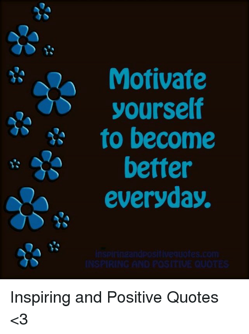 Motivate Yourself To Become Better Everyday INSPIRING AND POSITIUE Enchanting Everyday Quotes