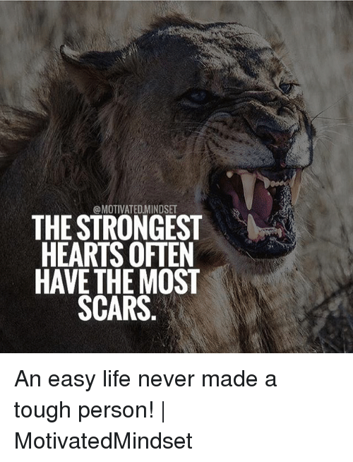Life, Memes, and Hearts: @MOTIVATED.MINDSE  THE STRONGEST  HEARTS OFTEN  HAVE THE MOST  SCARS An easy life never made a tough person! | MotivatedMindset