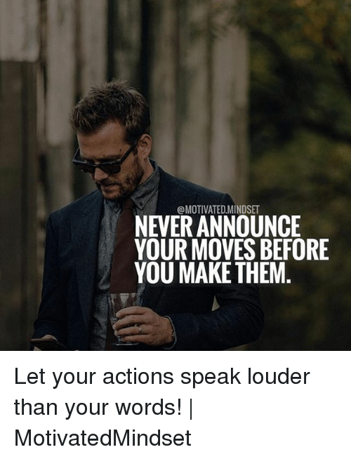 Memes, Never, and 🤖: @MOTIVATED MINDSET  NEVER ANNOUNCE  YOUR MOVES BEFORE  YOU MAKE THEM Let your actions speak louder than your words! | MotivatedMindset