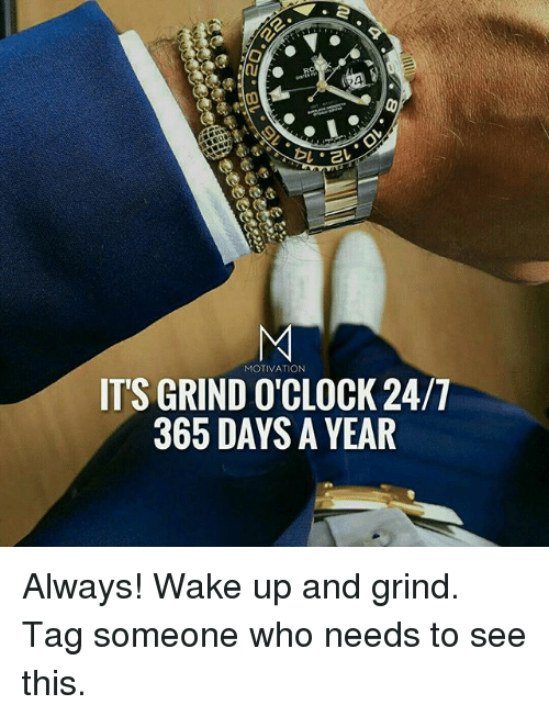Motivation Its Grind Oclock 247 365 Days A Year Always Wake Up