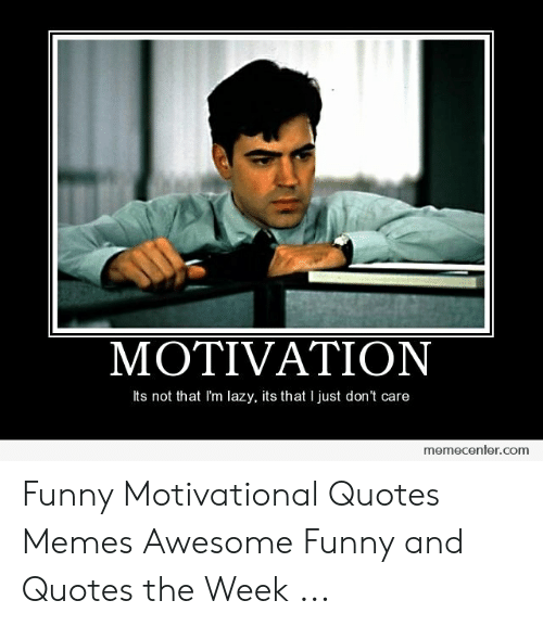 MOTIVATION Its Not That I\'m Lazy Its That I Just Don\'t Care ...