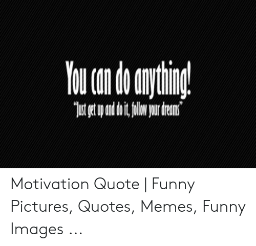 Motivation Quote | Funny Pictures Quotes Memes Funny Images ...