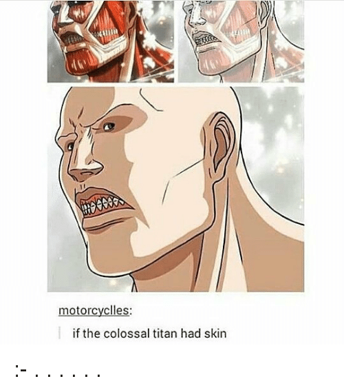 Memes, 🤖, and Skins: motorcycles  if the colossal titan had skin :- . . . . . .