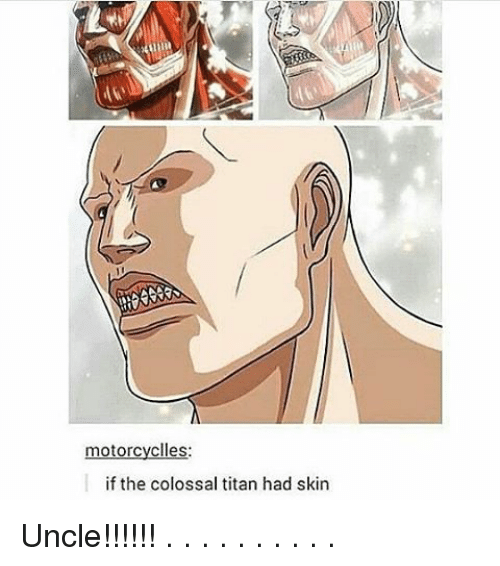 Motorcycles if the Colossal Titan Had Skin Uncle