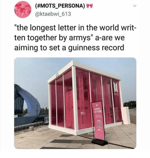 "Army, Record, and World: (#MOTS_PERSONA)  @ktaebwi_613  ""the longest letter in the world writ-  ten together by armys"" a-are we  aiming to set a guinness record  BTS  ARMY  LETTER  pe 9,Wei  O  Ouerse"
