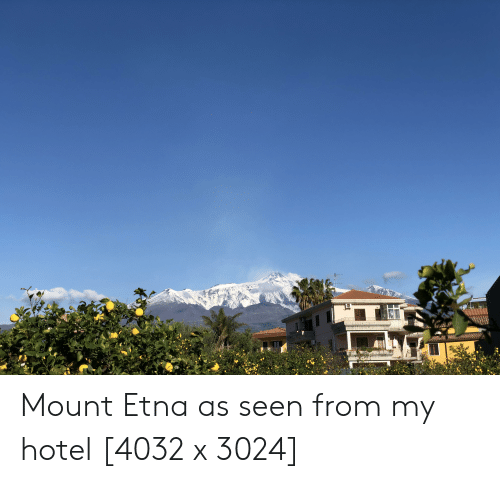 Hotel, Mount Etna, and Seen: Mount Etna as seen from my hotel [4032 x 3024]
