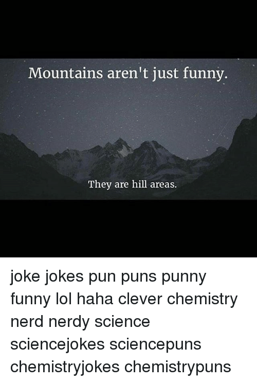 Mountains Aren T Just Funny They Are Hill Areas Joke Jokes