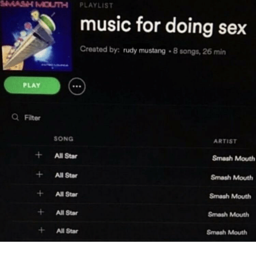 All Star, Music, and Sex: MOUTH PLAYLIST music for doing sex created by